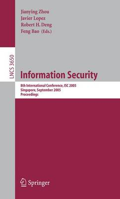 Information Security: 8th International Conference, ISC 2005, Singapore, September 20-23, 2005, Proceedings - Lecture Notes in Computer Science 3650 (Paperback)