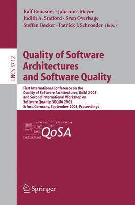 Quality of Software Architectures and Software Quality: First International Conference on the Quality of Software Architectures, QoSA 2005 and Second International Workshop on Software Quality, SOQUA 2005, Erfurt, Germany, September, 20-22, 2005, Proceedings - Programming and Software Engineering 3712 (Paperback)