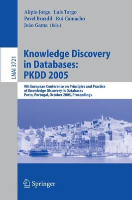 Knowledge Discovery in Databases: PKDD 2005: 9th European Conference on Principles and Practice of Knowledge Discovery in Databases, Porto, Portugal, October 3-7, 2005, Proceedings - Lecture Notes in Computer Science 3721 (Paperback)