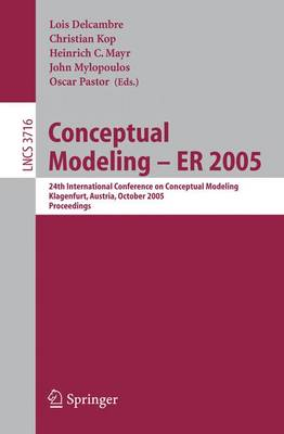 Conceptual Modeling - ER 2005: 24th International Conference on Conceptual Modeling, Klagenfurt, Austria, October 24-28, 2005, Proceedings - Information Systems and Applications, incl. Internet/Web, and HCI 3716 (Paperback)