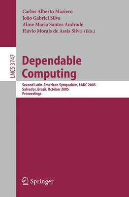 Dependable Computing: Second Latin-American Symposium, LADC 2005, Salvador, Brazil, October 25-28, 2005, Proceedings - Lecture Notes in Computer Science 3747 (Paperback)