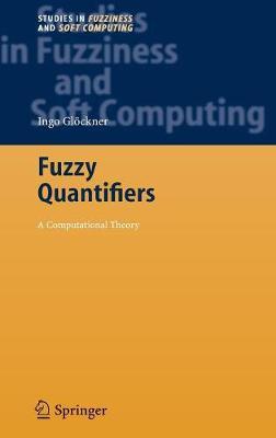 Fuzzy Quantifiers: A Computational Theory - Studies in Fuzziness and Soft Computing 193 (Hardback)