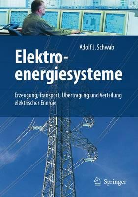 Elektroenergiesysteme: Erzeugung, Transport, Ubertragung Und Verteilung Elektrischer Energie (Book)