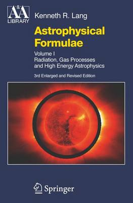 Astrophysical Formulae: Volume I & Volume II: Radiation, Gas Processes and High Energy Astrophysics / Space, Time, Matter and Cosmology - Astronomy and Astrophysics Library (Paperback)