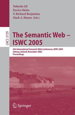 The Semantic Web - ISWC 2005: 4th International Semantic Web Conference, ISWC 2005, Galway, Ireland, November 6-10, 2005, Proceedings - Lecture Notes in Computer Science 3729 (Paperback)