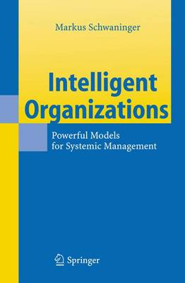 Intelligent Organizations: Powerful Models for Systemic Management (Hardback)