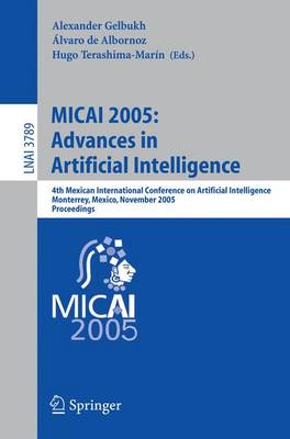 MICAI 2005: Advances in Artificial Intelligence: 4th Mexican International Conference on Artificial Intelligence, Monterrey, Mexico, November 14-18, 2005, Proceedings - Lecture Notes in Computer Science 3789 (Paperback)