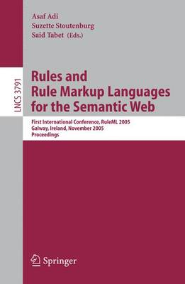 Rules and Rule Markup Languages for the Semantic Web: First International Conference, RuleML 2005, Galway, Ireland, November 10-12, 2005, Proceedings - Information Systems and Applications, incl. Internet/Web, and HCI 3791 (Paperback)