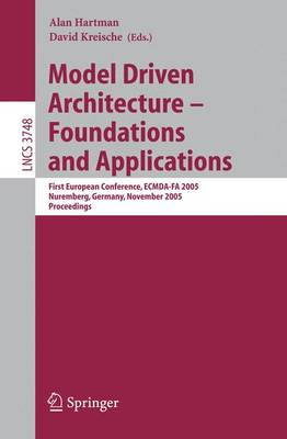 Model Driven Architecture - Foundations and Applications: First European Conference, ECMDA-FA 2005, Nuremberg, Germany, November 7-10, 2005, Proceedings - Programming and Software Engineering 3748 (Paperback)