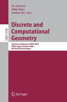 Discrete and Computational Geometry: Japanese Conference, JCDCG 2004, Tokyo, Japan, October 8-11, 2004 - Theoretical Computer Science and General Issues 3742 (Paperback)