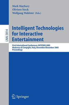 Intelligent Technologies for Interactive Entertainment: First International Conference, INTETAIN 2005, Madonna di Campaglio, Italy, November 30 - December 2, 2005, Proceedings - Lecture Notes in Computer Science 3814 (Paperback)