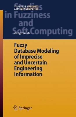 Fuzzy Database Modeling of Imprecise and Uncertain Engineering Information - Studies in Fuzziness and Soft Computing 195 (Hardback)
