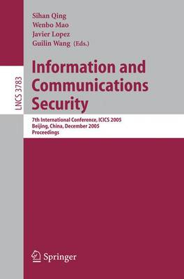 Information and Communications Security: 7th International Conference, ICICS 2005, Beijing, China, December 10-13, 2005, Proceedings - Security and Cryptology 3783 (Paperback)