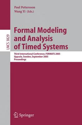 Formal Modeling and Analysis of Timed Systems: Third International Conference, FORMATS 2005, Uppsala, Sweden, September 26-28, 2005, Proceedings - Programming and Software Engineering 3829 (Paperback)