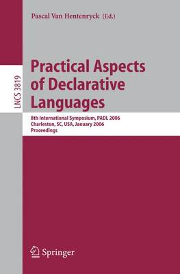 Practical Aspects of Declarative Languages: 8th International Symposium, PADL 2006, Charleston, SC, USA, January 9-10, 2006, Proceedings - Lecture Notes in Computer Science 3819 (Paperback)