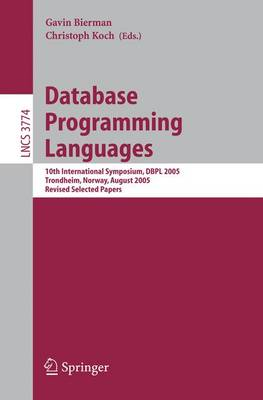 Database Programming Languages: 10th International Symposium, DBPL 2005, Trondheim, Norway, August 28-29, 2005, Revised Selected Papers - Lecture Notes in Computer Science 3774 (Paperback)