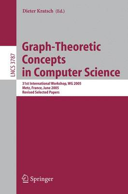Graph-Theoretic Concepts in Computer Science: 31st International Workshop, WG 2005, Metz, France, June 23-25, 2005, Revised Selected Papers - Lecture Notes in Computer Science 3787 (Paperback)