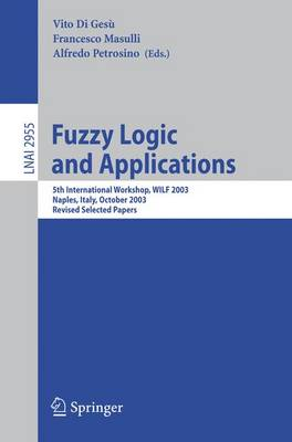 Fuzzy Logic and Applications: 5th International Workshop, WILF 2003, Naples, Italy, October 9-11, 2003, Revised Selected Papers - Lecture Notes in Artificial Intelligence 2955 (Paperback)