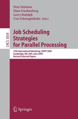 Job Scheduling Strategies for Parallel Processing: 11th International Workshop, JSSPP 2005, Cambridge, MA, USA, June 19, 2005, Revised Selected Papers - Theoretical Computer Science and General Issues 3834 (Paperback)