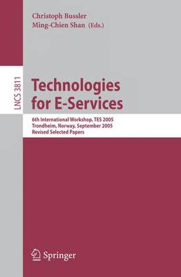 Technologies for E-Services: 6th International Workshop, TES 2005, Trondheim, Norway, September 2-3, 2005, Revised Selected Papers - Information Systems and Applications, incl. Internet/Web, and HCI 3811 (Paperback)