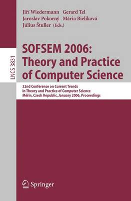 SOFSEM 2006: Theory and Practice of Computer Science: 32nd Conference on Current Trends in Theory and Practice of Computer Science, Merin, Czech Republic, January 21-27, 2006, Proceedings - Theoretical Computer Science and General Issues 3831 (Paperback)
