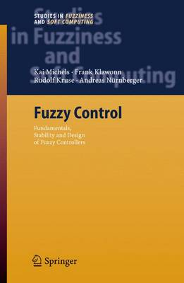 Fuzzy Control: Fundamentals, Stability and Design of Fuzzy Controllers - Studies in Fuzziness and Soft Computing 200 (Hardback)