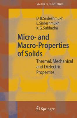 Micro- and Macro-Properties of Solids: Thermal, Mechanical and Dielectric Properties - Springer Series in Materials Science 80 (Hardback)