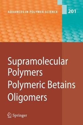 Supramolecular Polymers/Polymeric Betains/Oligomers - Advances in Polymer Science 201 (Hardback)