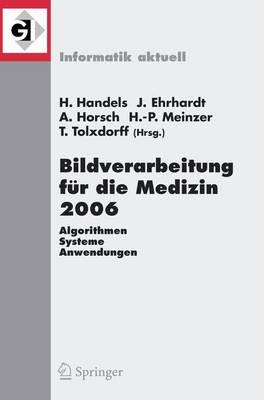 Bildverarbeitung Fur Die Medizin 2006 2006: Algorithmen, Systeme, Anwendungenproceedings Des Workshops Vom 19-21. Marz 2006 in Hamburg - Informatik Aktuell (Paperback)