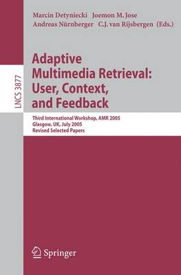Adaptive Multimedia Retrieval: User, Context, and Feedback: Third International Workshop, AMR 2005, Glasgow, UK, July 28-29, 2005, Revised Selected Papers - Information Systems and Applications, incl. Internet/Web, and HCI 3877 (Paperback)