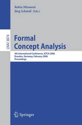 Formal Concept Analysis: 4th International Conference, ICFCA 2006, Dresden, Germany, Feburary 13-17, 2006, Proceedings - Lecture Notes in Artificial Intelligence 3874 (Paperback)