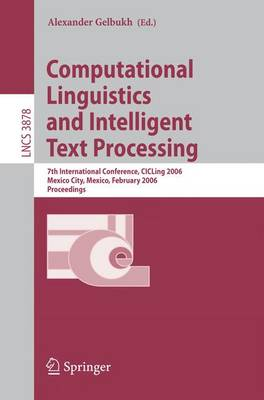 Computational Linguistics and Intelligent Text Processing: 7th International Conference, CICLing 2006, Mexico City, Mexico, February 19-25, 2006, Proceedings - Lecture Notes in Computer Science 3878 (Paperback)