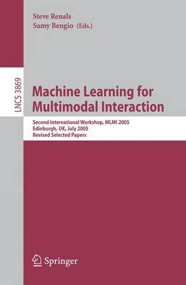 Machine Learning for Multimodal Interaction: Second International Workshop, MLMI 2005, Edinburgh, UK, July 11-13, 2005, Revised Selected Papers - Lecture Notes in Computer Science 3869 (Paperback)
