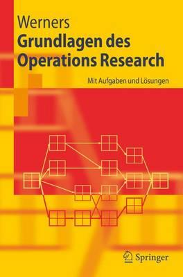 Grundlagen DES Operations Research: MIT Aufgaben Und Losungen (Paperback)