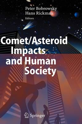 Comet/Asteroid Impacts and Human Society: An Interdisciplinary Approach (Hardback)
