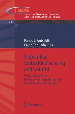 Networked Embedded Sensing and Control: Workshop NESC'05: University of Notre Dame, USA, October 2005 Proceedings - Lecture Notes in Control and Information Sciences 331 (Paperback)