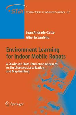 Environment Learning for Indoor Mobile Robots: A Stochastic State Estimation Approach to Simultaneous Localization and Map Building - Springer Tracts in Advanced Robotics 23 (Hardback)