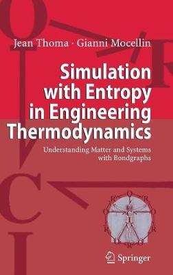 Simulation with Entropy in Engineering Thermodynamics: Understanding Matter and Systems with Bondgraphs (Hardback)
