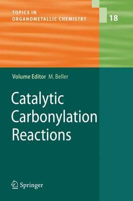 Catalytic Carbonylation Reactions - Topics in Organometallic Chemistry 18
