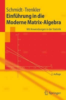 Einfuhrung in Die Moderne Matrix-Algebra: MIT Anwendungen in Der Statistik (Paperback)