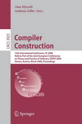 Compiler Construction: 15th International Conference, CC 2006, Held as Part of the Joint European Conferences on Theory and Practice of Software, ETAPS 2006, Vienna, Austria, March 30-31, 2006, Proceedings - Lecture Notes in Computer Science 3923 (Paperback)