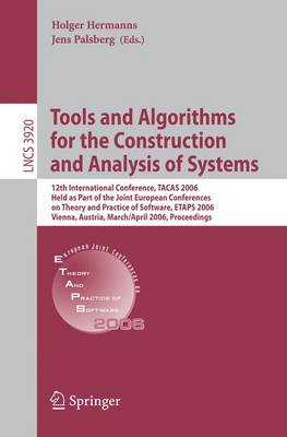 Tools and Algorithms for the Construction and Analysis of Systems: 12th International Conference, TACAS 2006, Held as Part of the Joint European Conferences on Theory and Practice of Software, ETAPS 2006, Vienna, Austria, March 25 - April 2, 2006, Proceedings - Theoretical Computer Science and General Issues 3920 (Paperback)