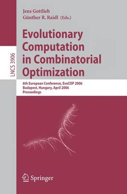 Evolutionary Computation in Combinatorial Optimization: 6th European Conference, EvoCOP 2006, Budapest, Hungary, April 10-12, 2006, Proceedings - Theoretical Computer Science and General Issues 3906 (Paperback)