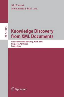Knowledge Discovery from XML Documents: First International Workshop, KDXD 2006, Singapore, April 9, 2006, Proceedings - Lecture Notes in Computer Science 3915 (Paperback)