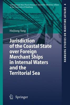 Jurisdiction of the Coastal State over Foreign Merchant Ships in Internal Waters and the Territorial Sea - Hamburg Studies on Maritime Affairs 4 (Paperback)