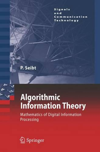 Algorithmic Information Theory: Mathematics of Digital Information Processing - Signals and Communication Technology (Hardback)