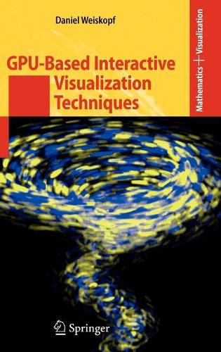 GPU-Based Interactive Visualization Techniques - Mathematics and Visualization (Hardback)