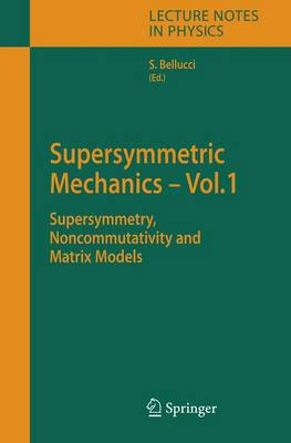 Supersymmetric Mechanics - Vol. 1: Supersymmetry, Noncommutativity and Matrix Models - Lecture Notes in Physics 698 (Hardback)