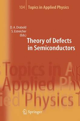 Theory of Defects in Semiconductors - Topics in Applied Physics 104 (Hardback)