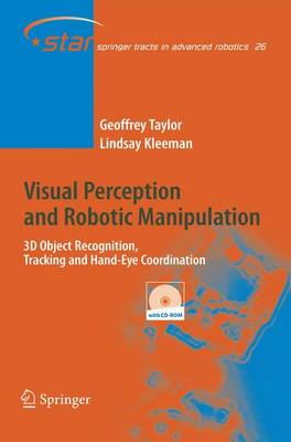 Visual Perception and Robotic Manipulation: 3D Object Recognition, Tracking and Hand-Eye Coordination - Springer Tracts in Advanced Robotics 26 (Hardback)